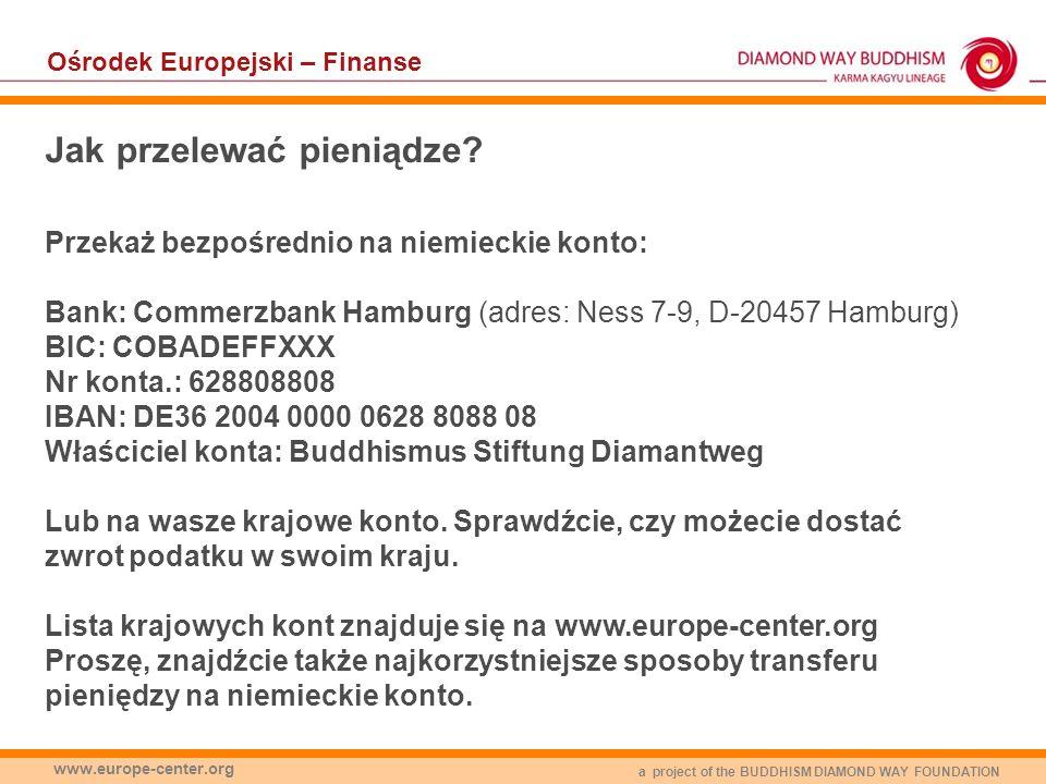 a project of the BUDDHISM DIAMOND WAY FOUNDATION www.europe-center.org Jak przelewać pieniądze? Przekaż bezpośrednio na niemieckie konto: Bank: Commer