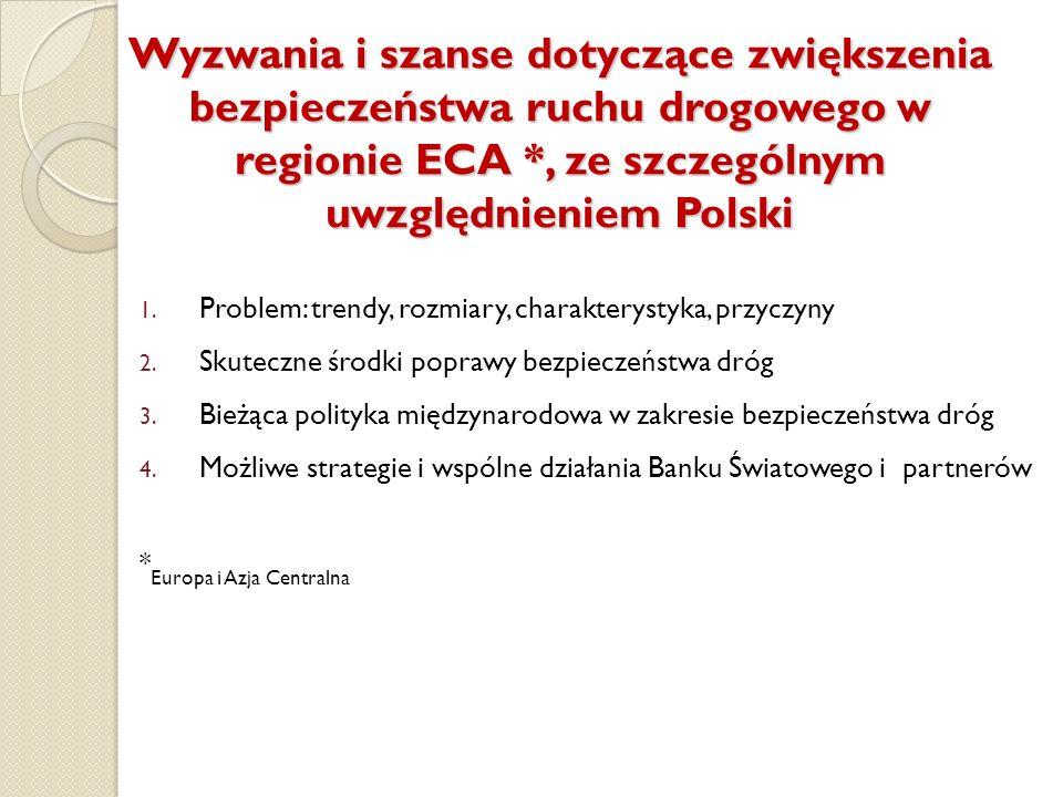 Wyzwania i szanse dotyczące zwiększenia bezpieczeństwa ruchu drogowego w regionie ECA *, ze szczególnym uwzględnieniem Polski 1. Problem: trendy, rozm