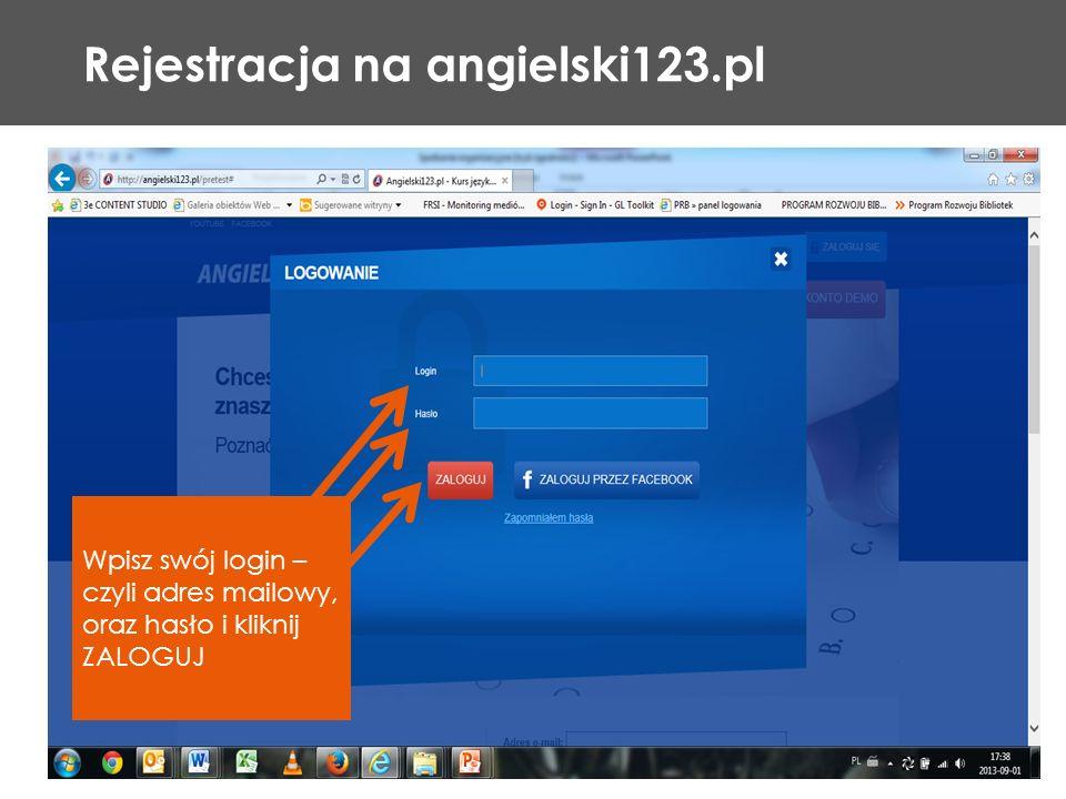 Rejestracja na angielski123.pl Wpisz swój login – czyli adres mailowy, oraz hasło i kliknij ZALOGUJ