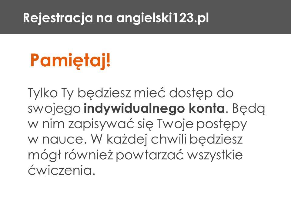 Rejestracja na angielski123.pl Tylko Ty będziesz mieć dostęp do swojego indywidualnego konta. Będą w nim zapisywać się Twoje postępy w nauce. W każdej