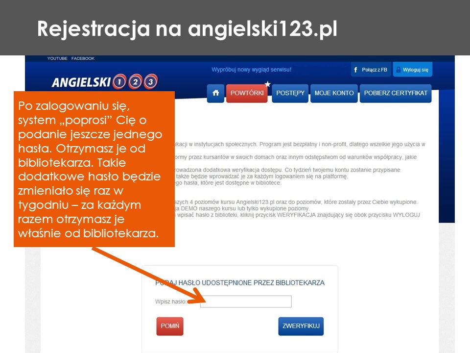 Rejestracja na angielski123.pl Po zalogowaniu się, system poprosi Cię o podanie jeszcze jednego hasła. Otrzymasz je od bibliotekarza. Takie dodatkowe