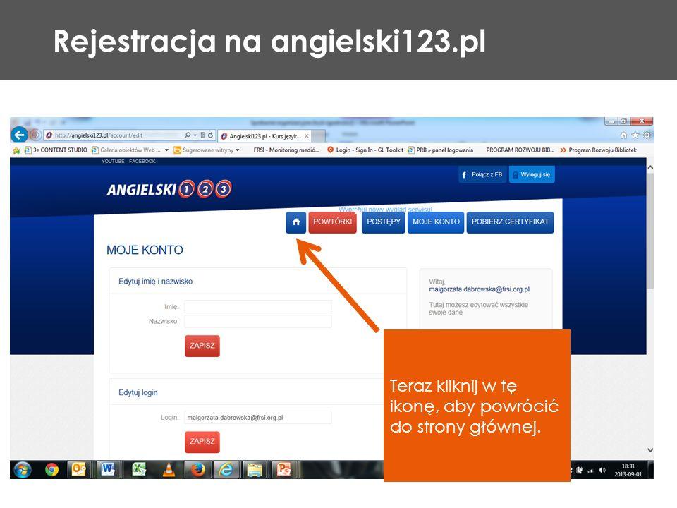 Rejestracja na angielski123.pl Teraz kliknij w tę ikonę, aby powrócić do strony głównej.