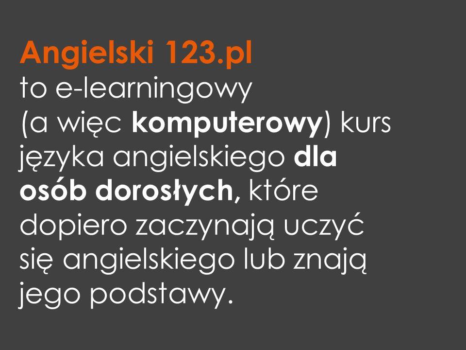 Angielski 123.pl to e-learningowy (a więc komputerowy ) kurs języka angielskiego dla osób dorosłych, które dopiero zaczynają uczyć się angielskiego lu
