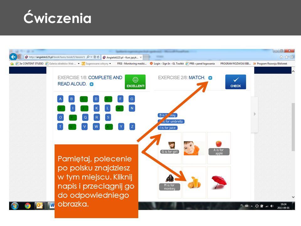 Ćwiczenia Pamiętaj, polecenie po polsku znajdziesz w tym miejscu. Kliknij napis i przeciągnij go do odpowiedniego obrazka.