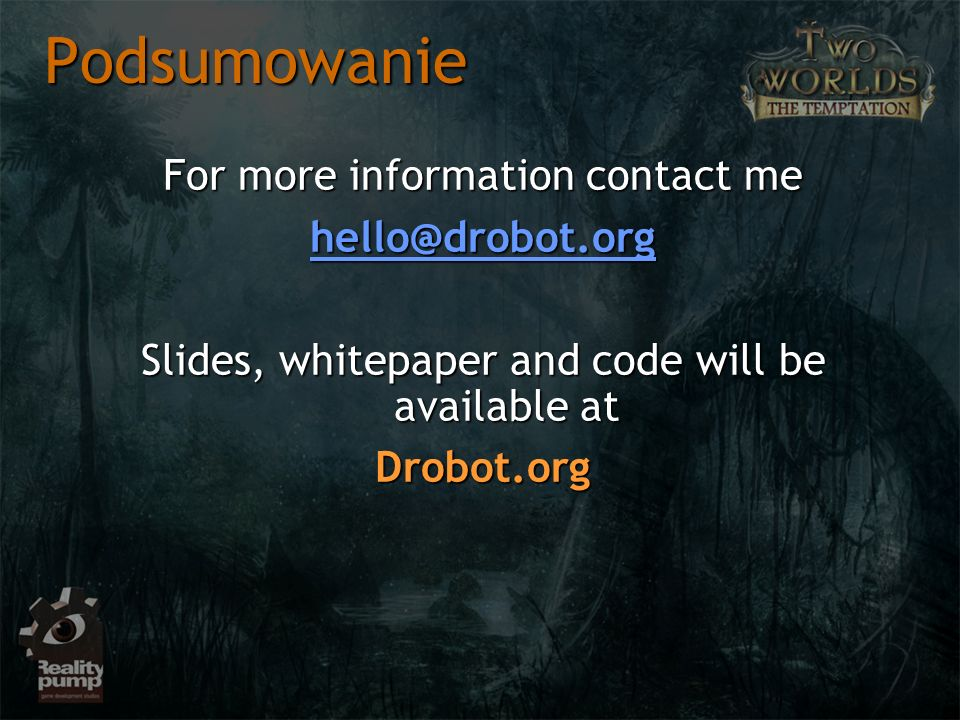 Podsumowanie For more information contact me hello@drobot.org Slides, whitepaper and code will be available at Drobot.org