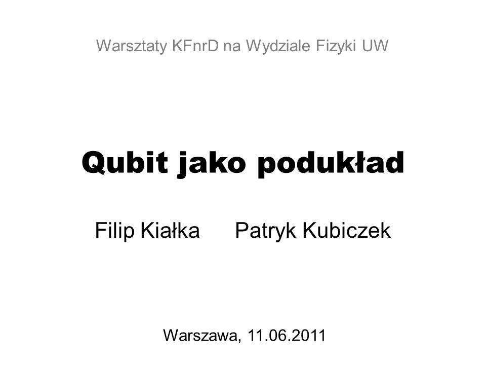 Qubit jako podukład Filip Kiałka Patryk Kubiczek Warsztaty KFnrD na Wydziale Fizyki UW Warszawa, 11.06.2011
