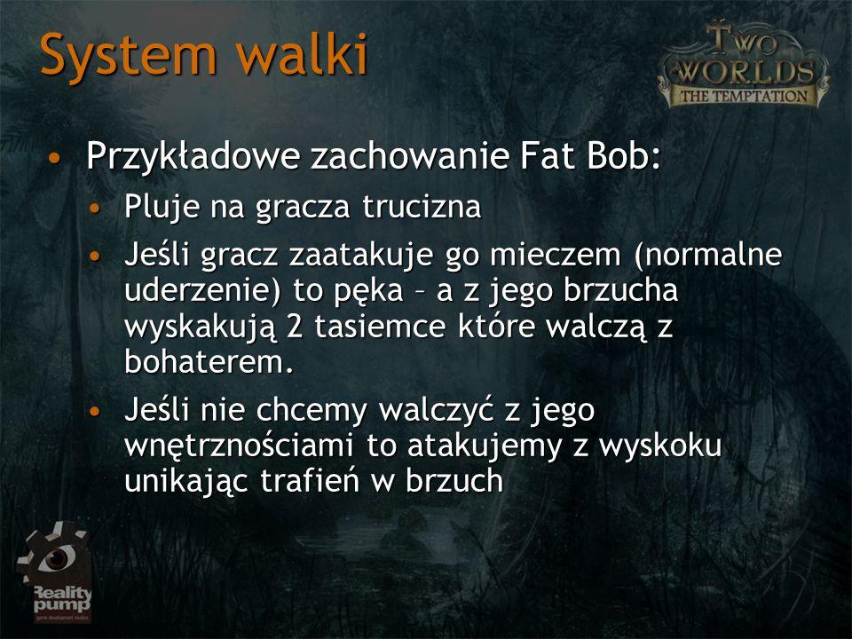 System walki Przykładowe zachowanie Fat Bob:Przykładowe zachowanie Fat Bob: Pluje na gracza truciznaPluje na gracza trucizna Jeśli gracz zaatakuje go