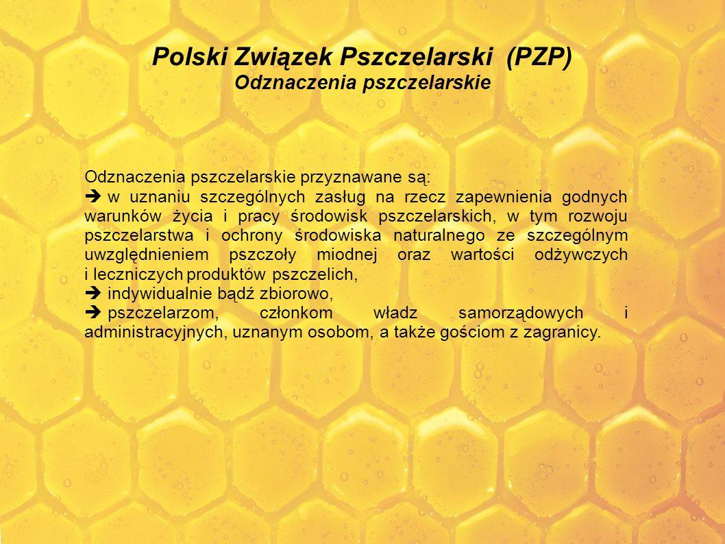 Polski Związek Pszczelarski (PZP) Odznaczenia pszczelarskie Odznaczenia pszczelarskie przyznawane są: w uznaniu szczególnych zasług na rzecz zapewnien