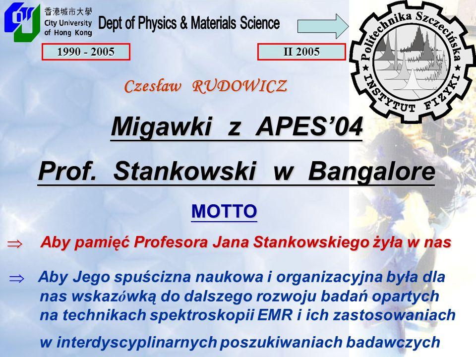 Migawki z APES04 Prof. Stankowski w Bangalore Czesław RUDOWICZ MOTTO Aby pamięć Profesora Jana Stankowskiego żyła w nas MOTTO Aby pamięć Profesora Jan