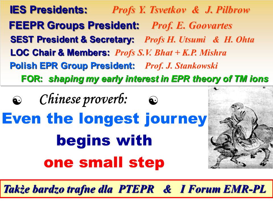 Chinese proverb: Even the longest journey begins with one small step IES Presidents: IES Presidents: Profs Y. Tsvetkov & J. Pilbrow FEEPR Groups Presi