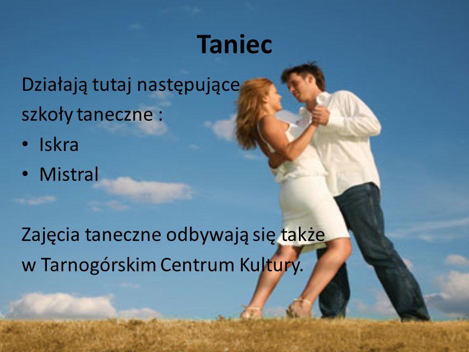 Taniec Działają tutaj następujące szkoły taneczne : Iskra Mistral Zajęcia taneczne odbywają się także w Tarnogórskim Centrum Kultury.