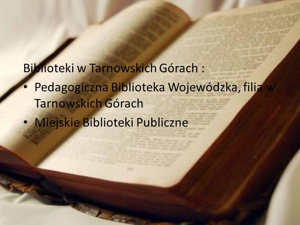 Biblioteki w Tarnowskich Górach : Pedagogiczna Biblioteka Wojewódzka, filia w Tarnowskich Górach Miejskie Biblioteki Publiczne