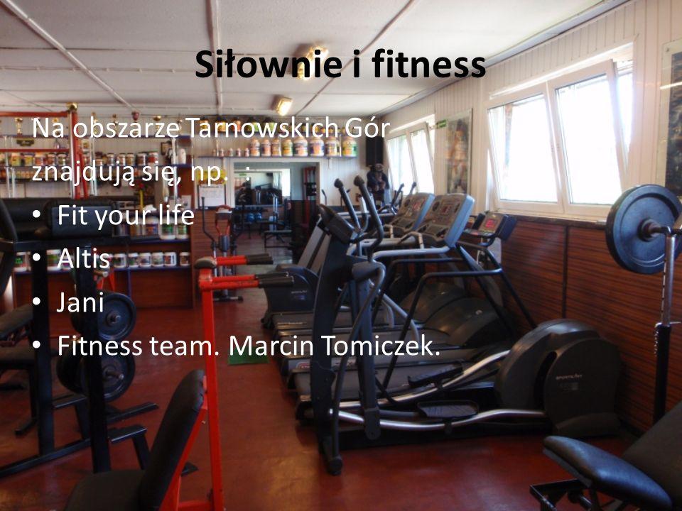 Siłownie i fitness Na obszarze Tarnowskich Gór znajdują się, np.