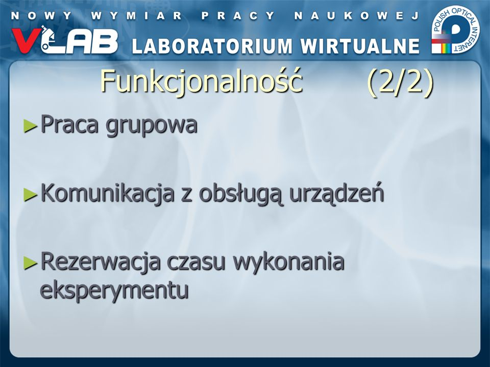 Funkcjonalność (2/2) Praca grupowa Praca grupowa Komunikacja z obsługą urządzeń Komunikacja z obsługą urządzeń Rezerwacja czasu wykonania eksperymentu