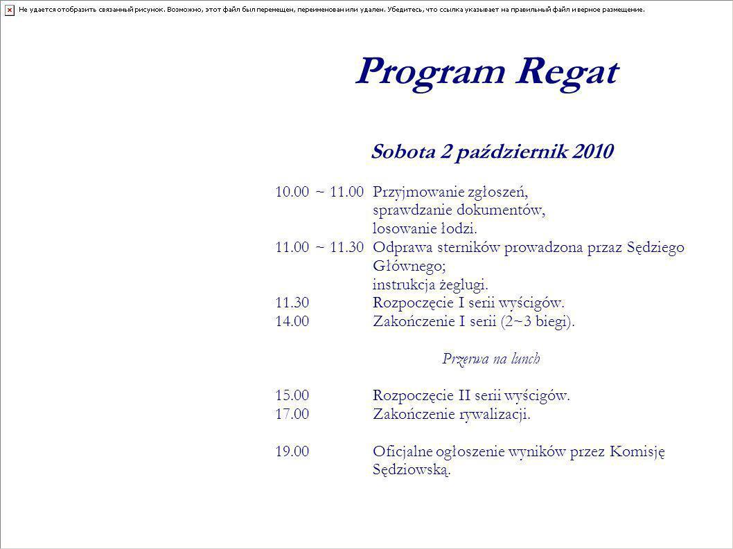 Program Regat Sobota 2 październik 2010 10.00 ~ 11.00 Przyjmowanie zgłoszeń, sprawdzanie dokumentów, losowanie łodzi. 11.00 ~ 11.30Odprawa sterników p