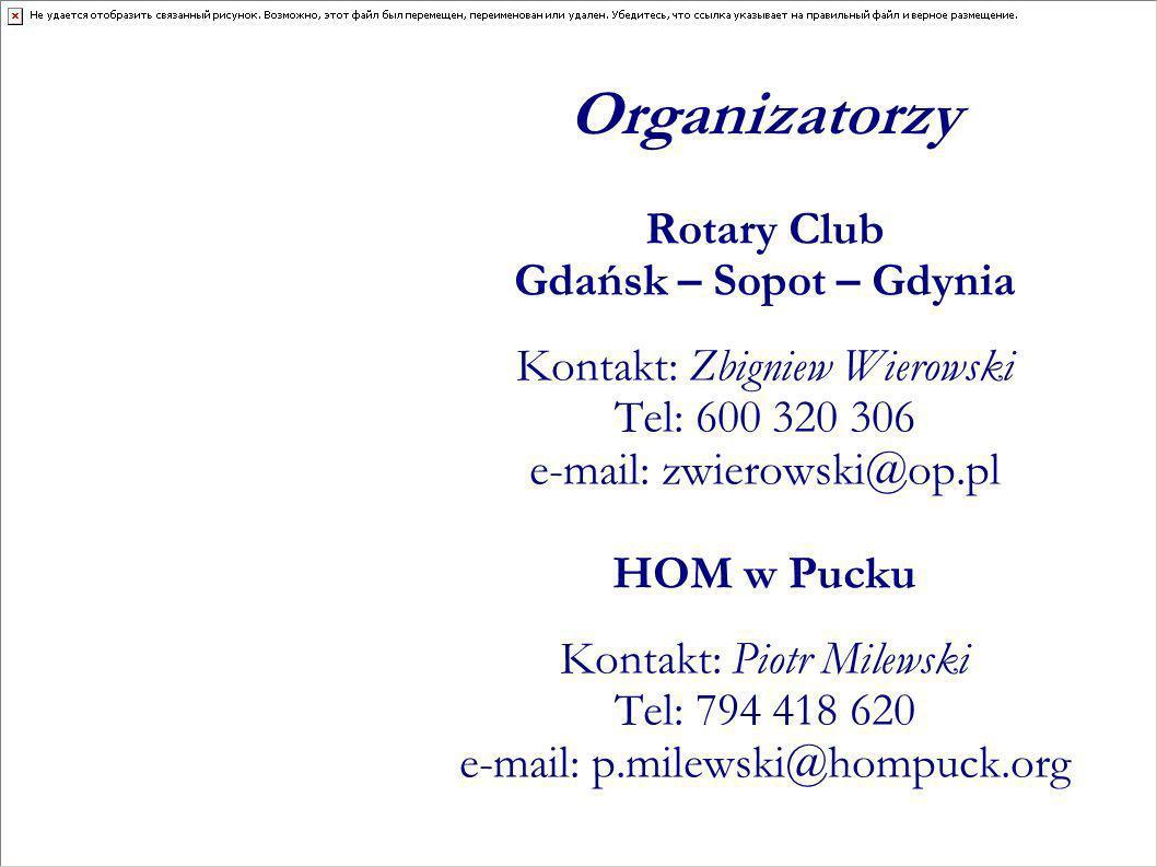 Organizatorzy Rotary Club Gdańsk – Sopot – Gdynia Kontakt: Zbigniew Wierowski Tel: 600 320 306 e-mail: zwierowski@op.pl HOM w Pucku Kontakt: Piotr Mil
