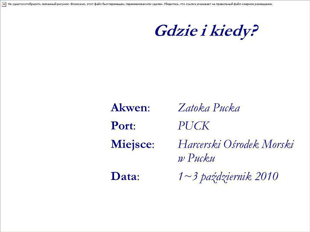 Akwen: Zatoka Pucka Port: PUCK Miejsce: Harcerski Ośrodek Morski w Pucku Data: 1~3 październik 2010 Gdzie i kiedy?