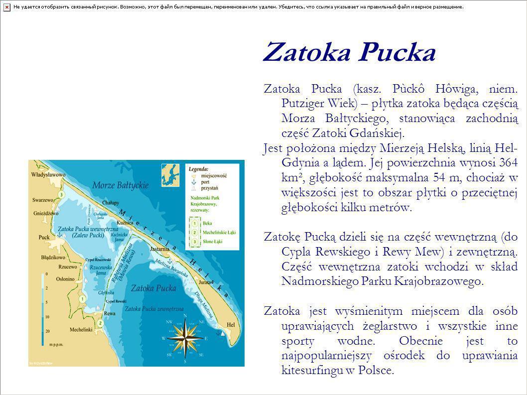 Zatoka Pucka Zatoka Pucka (kasz. Pùckô Hôwiga, niem. Putziger Wiek) – płytka zatoka będąca częścią Morza Bałtyckiego, stanowiąca zachodnią część Zatok