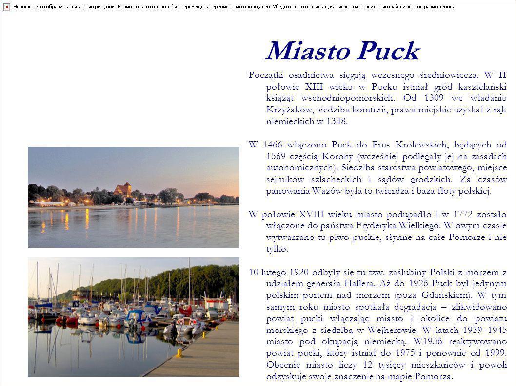Miasto Puck Początki osadnictwa sięgają wczesnego średniowiecza. W II połowie XIII wieku w Pucku istniał gród kasztelański książąt wschodniopomorskich