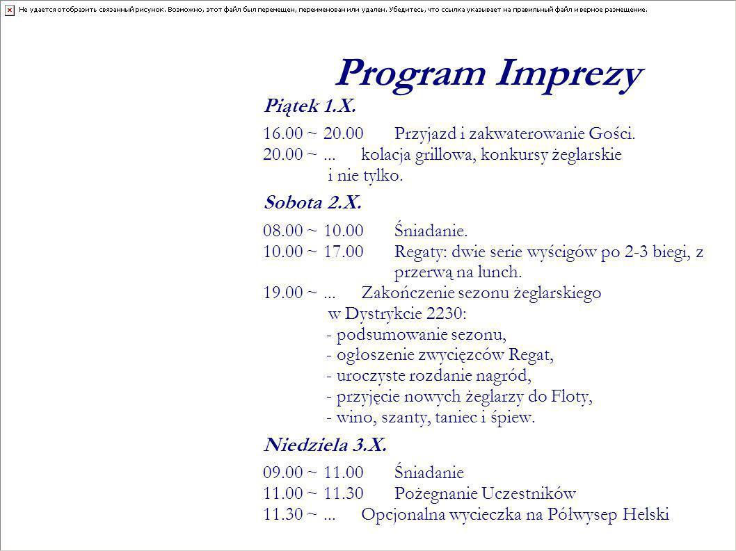 Program Imprezy Piątek 1.X. 16.00 ~ 20.00 Przyjazd i zakwaterowanie Gości. 20.00 ~...kolacja grillowa, konkursy żeglarskie i nie tylko. Sobota 2.X. 08