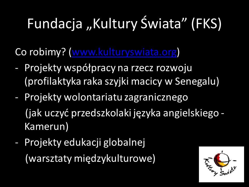 Fundacja Kultury Świata (FKS) Co robimy? (www.kulturyswiata.org)www.kulturyswiata.org -Projekty współpracy na rzecz rozwoju (profilaktyka raka szyjki