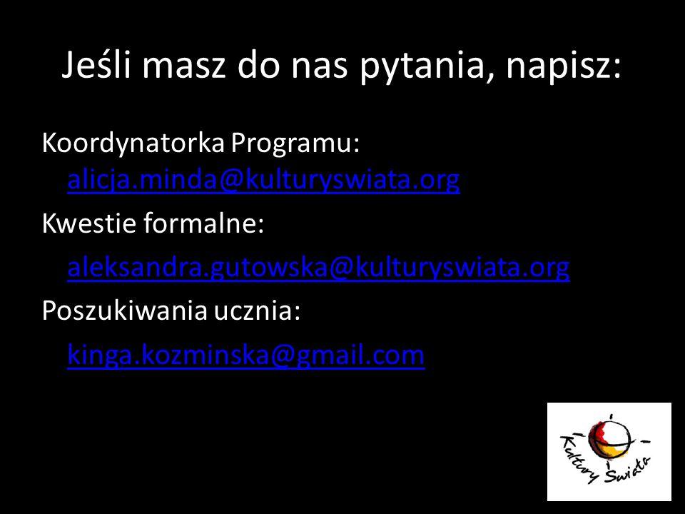 Jeśli masz do nas pytania, napisz: Koordynatorka Programu: alicja.minda@kulturyswiata.org alicja.minda@kulturyswiata.org Kwestie formalne: aleksandra.