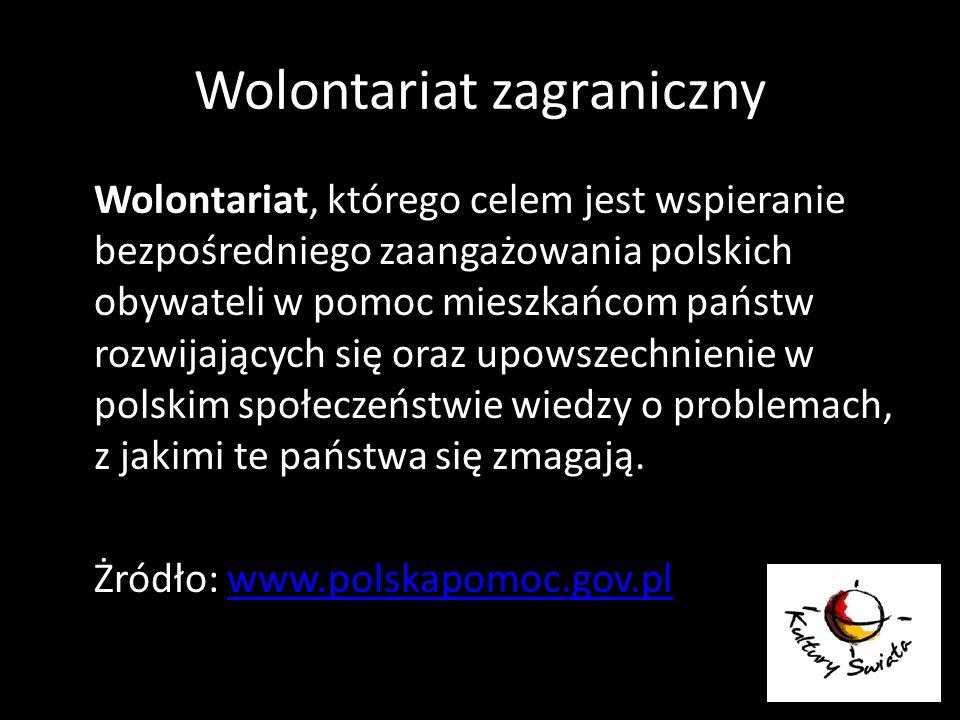 Wolontariat zagraniczny Wolontariat, którego celem jest wspieranie bezpośredniego zaangażowania polskich obywateli w pomoc mieszkańcom państw rozwijaj