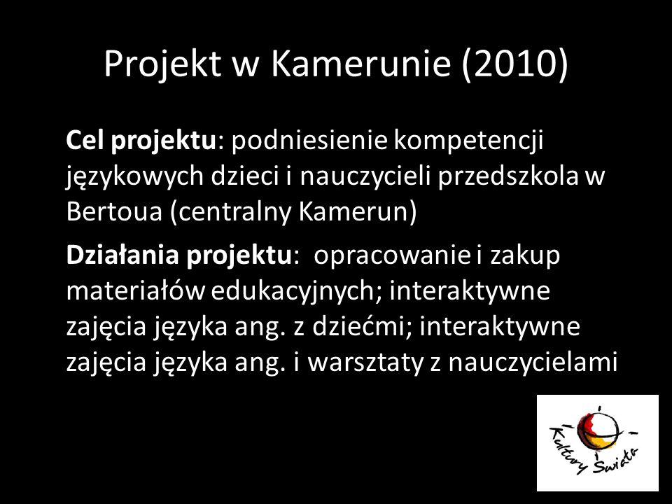 Projekt w Kamerunie (2010) Cel projektu: podniesienie kompetencji językowych dzieci i nauczycieli przedszkola w Bertoua (centralny Kamerun) Działania