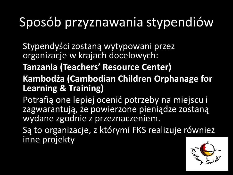 Sposób przyznawania stypendiów Stypendyści zostaną wytypowani przez organizacje w krajach docelowych: Tanzania (Teachers Resource Center) Kambodża (Ca