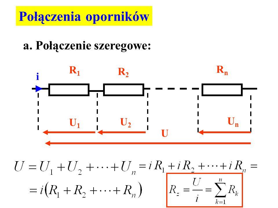 Połączenia oporników a. Połączenie szeregowe: R1R1 R2R2 RnRn U1U1 U2U2 UnUn U i