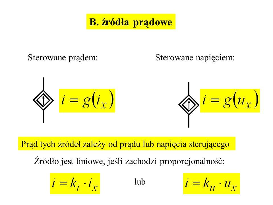 B. źródła prądowe Sterowane prądem:Sterowane napięciem: Prąd tych źródeł zależy od prądu lub napięcia sterującego Źródło jest liniowe, jeśli zachodzi