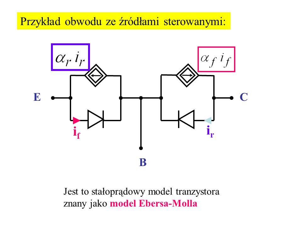 Przykład obwodu ze źródłami sterowanymi: Jest to stałoprądowy model tranzystora znany jako model Ebersa-Molla B EC ifif irir