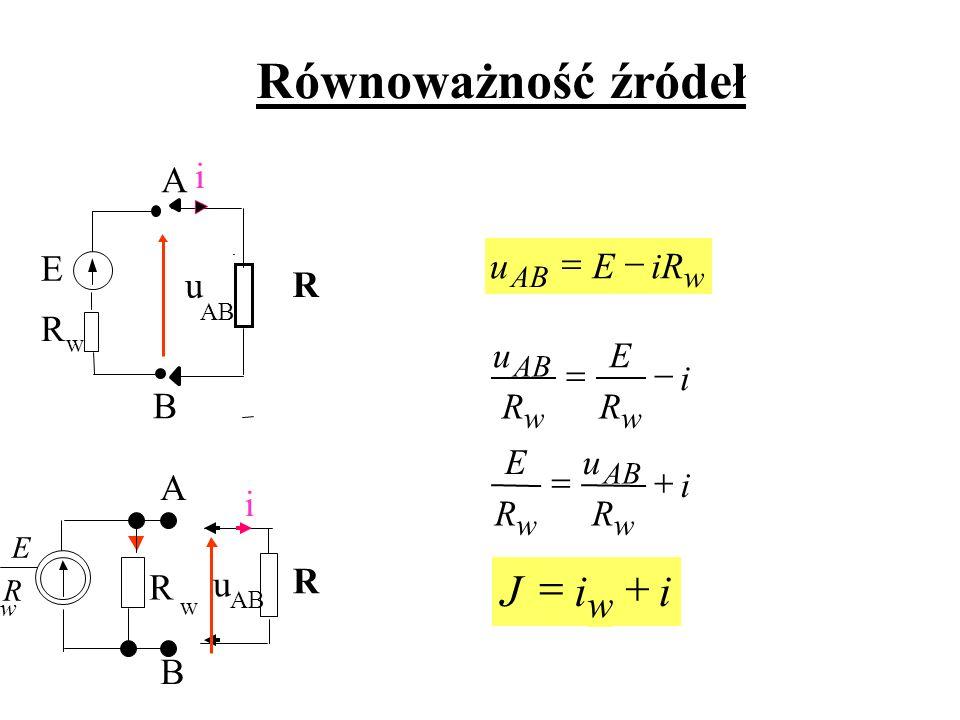 Równoważność źródeł i R u R E w AB w i R E R u ww AB wAB iREu iiJ w AB E R w u A B i R R i R E A B w R w u