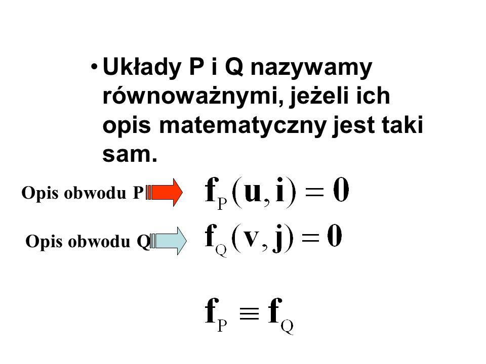 Układy P i Q nazywamy równoważnymi, jeżeli ich opis matematyczny jest taki sam. Opis obwodu P Opis obwodu Q