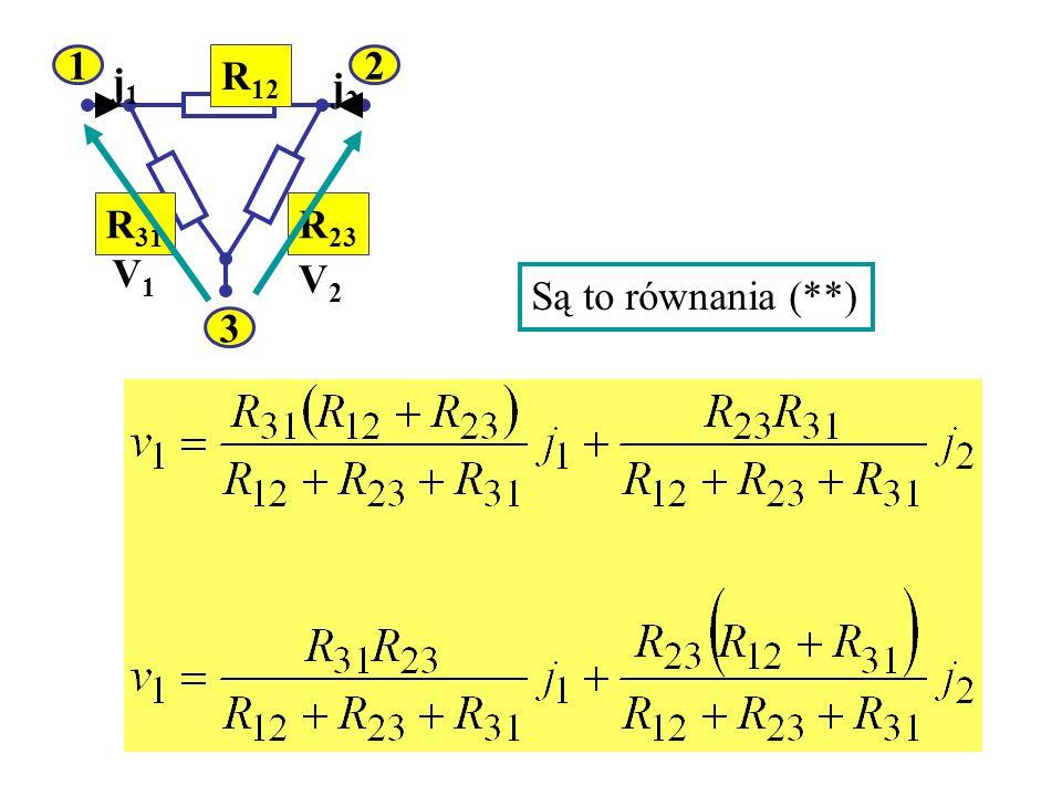 21 3 R 12 R 31 R 23 V1V1 V2V2 j1j1 j2j2 Są to równania (**)