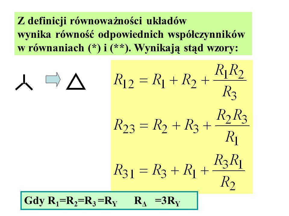 Z definicji równoważności układów wynika równość odpowiednich współczynników w równaniach (*) i (**). Wynikają stąd wzory: Gdy R 1 =R 2 =R 3 =R Y R Δ