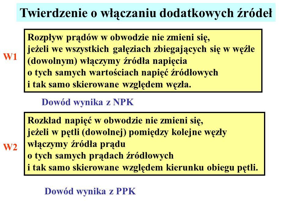 Twierdzenie o włączaniu dodatkowych źródeł Rozpływ prądów w obwodzie nie zmieni się, jeżeli we wszystkich gałęziach zbiegających się w węźle (dowolnym