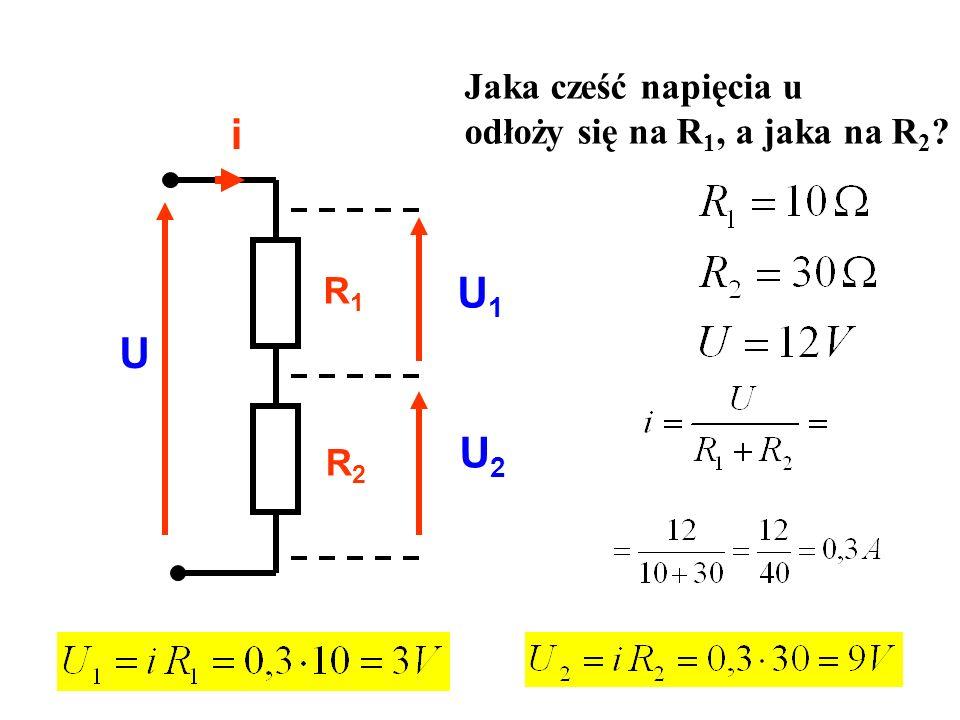 R1R1 R2R2 i U U1U1 U2U2 Jaka cześć napięcia u odłoży się na R 1, a jaka na R 2 ?