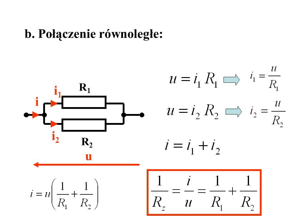 b. Połączenie równoległe: i i1i1 i2i2 R1R1 R2R2 u
