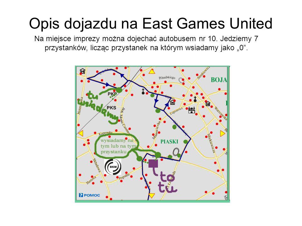 Opis dojazdu na East Games United Na miejsce imprezy można dojechać autobusem nr 10.