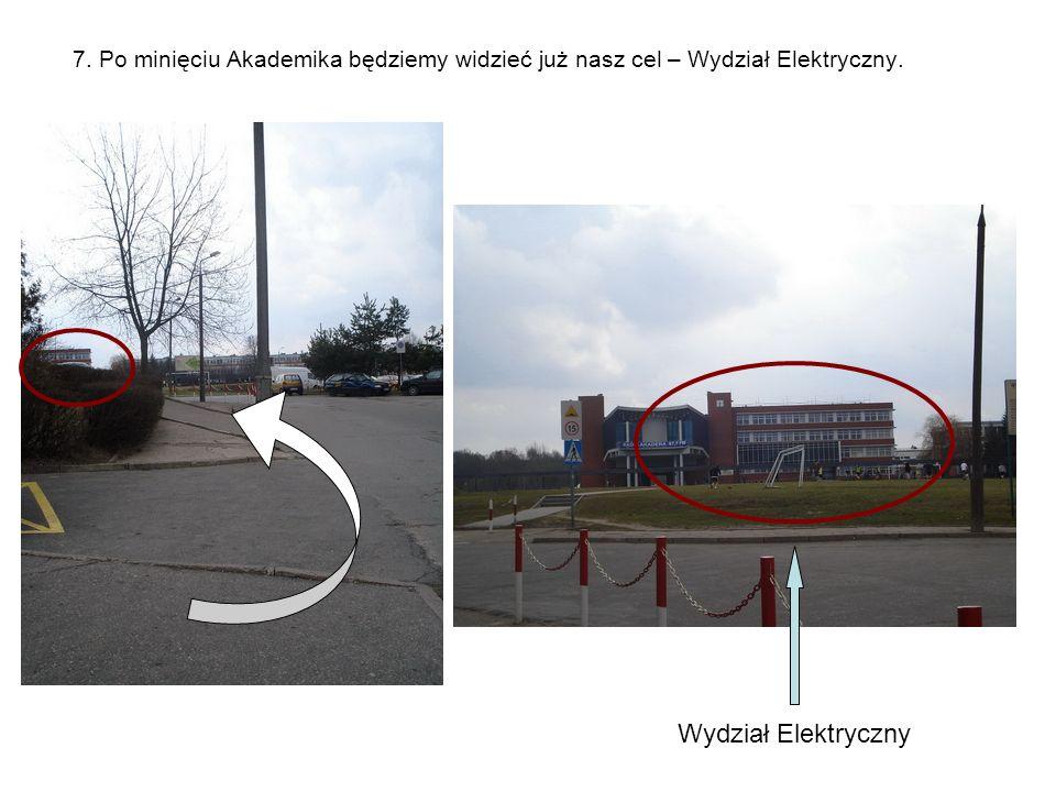7. Po minięciu Akademika będziemy widzieć już nasz cel – Wydział Elektryczny. Wydział Elektryczny