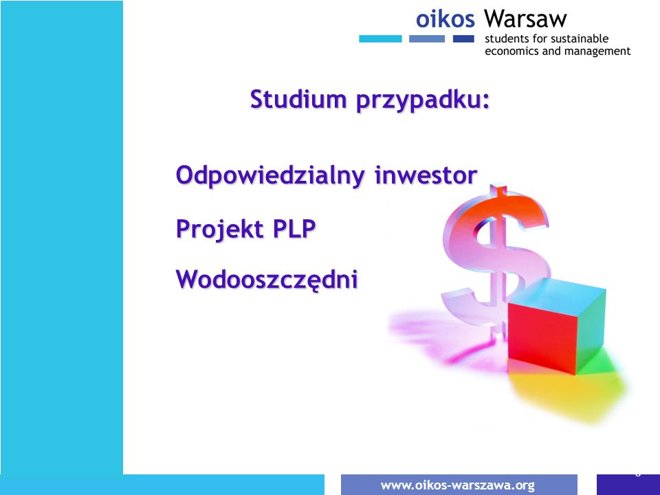 www.oikos-warszawa.org 8 Odpowiedzialny inwestor Studium przypadku: Wodooszczędni Projekt PLP
