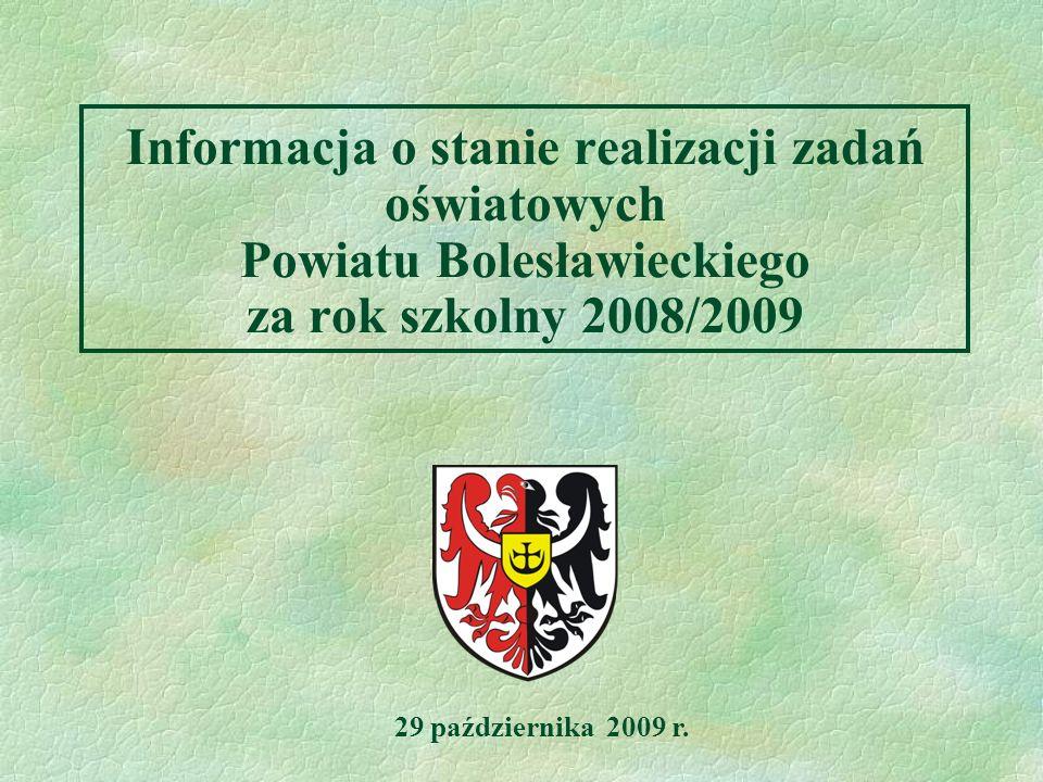 Informacja o stanie realizacji zadań oświatowych Powiatu Bolesławieckiego za rok szkolny 2008/2009 29 października 2009 r.