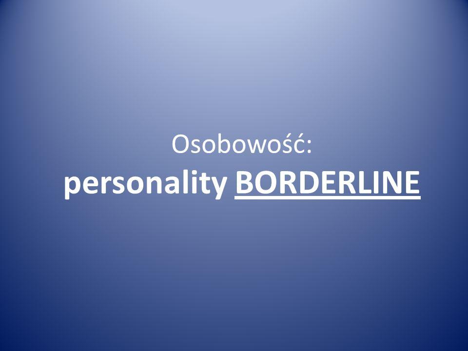 Osobowość: personality BORDERLINE