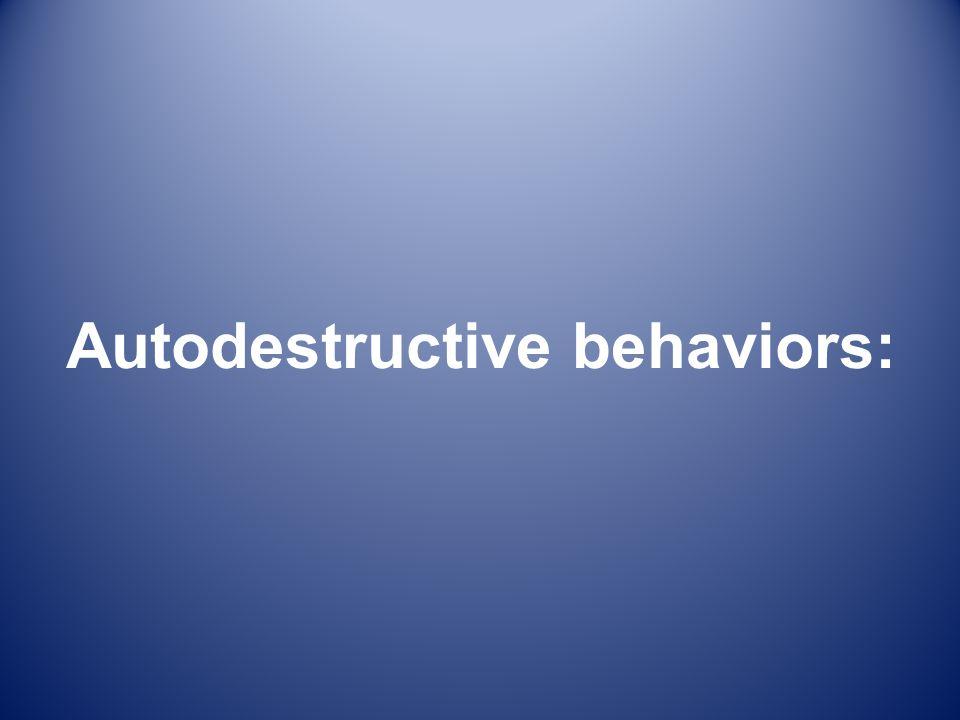 Autodestructive behaviors: