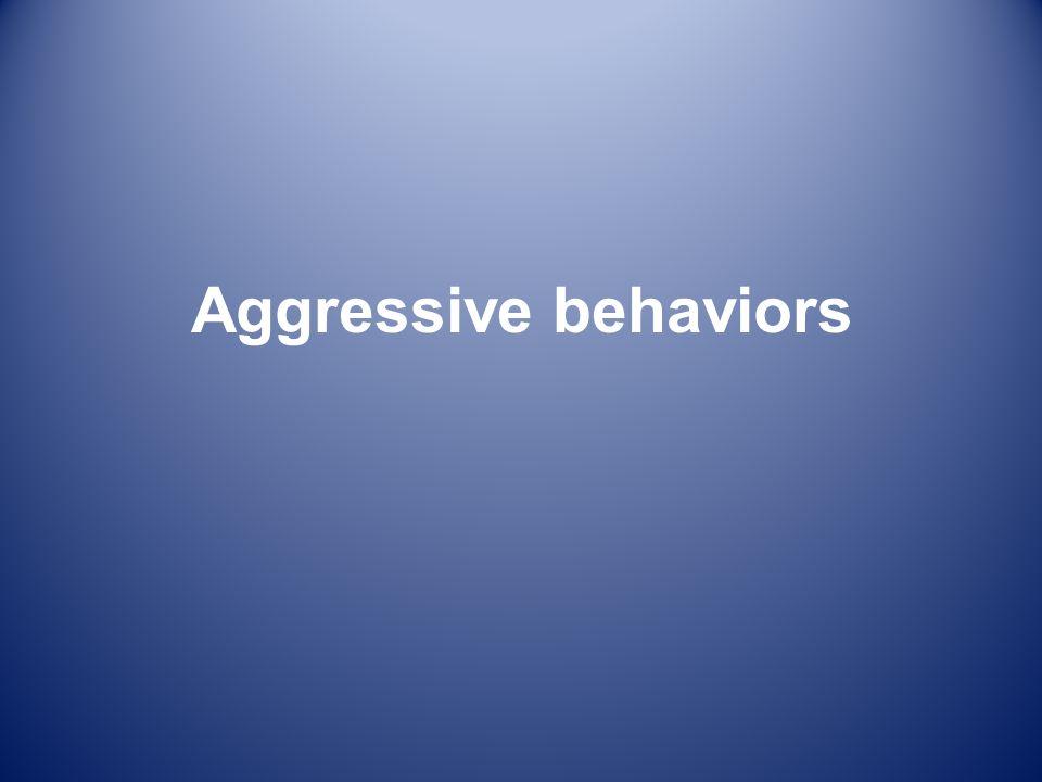Aggressive behaviors