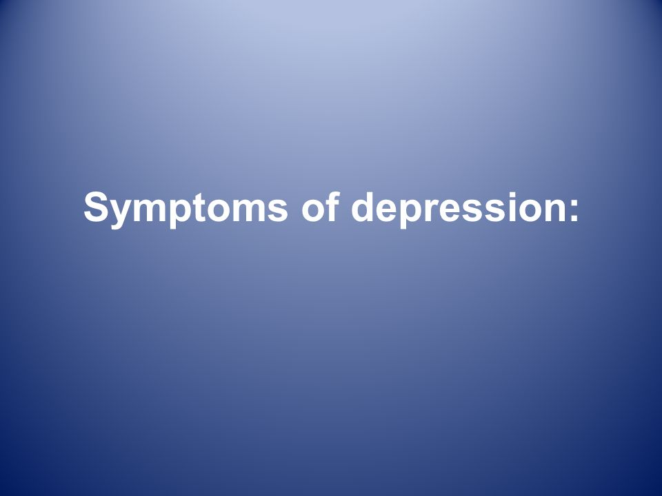 Symptoms of depression: