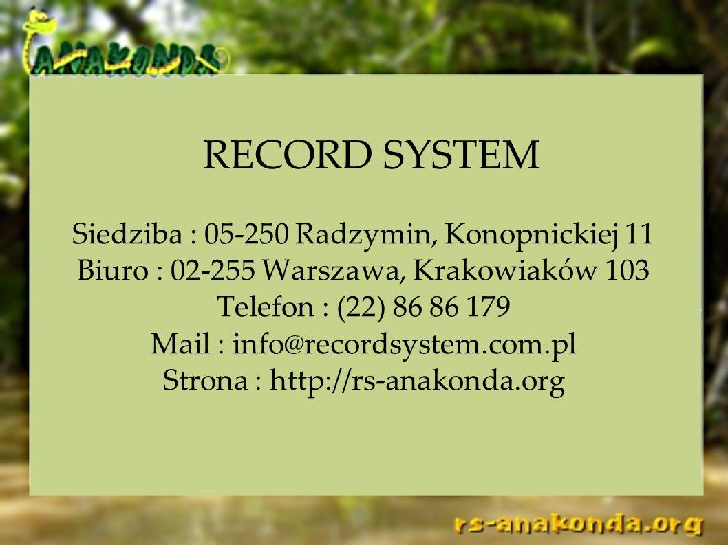 RECORD SYSTEM Siedziba : 05-250 Radzymin, Konopnickiej 11 Biuro : 02-255 Warszawa, Krakowiaków 103 Telefon : (22) 86 86 179 Mail : info@recordsystem.c