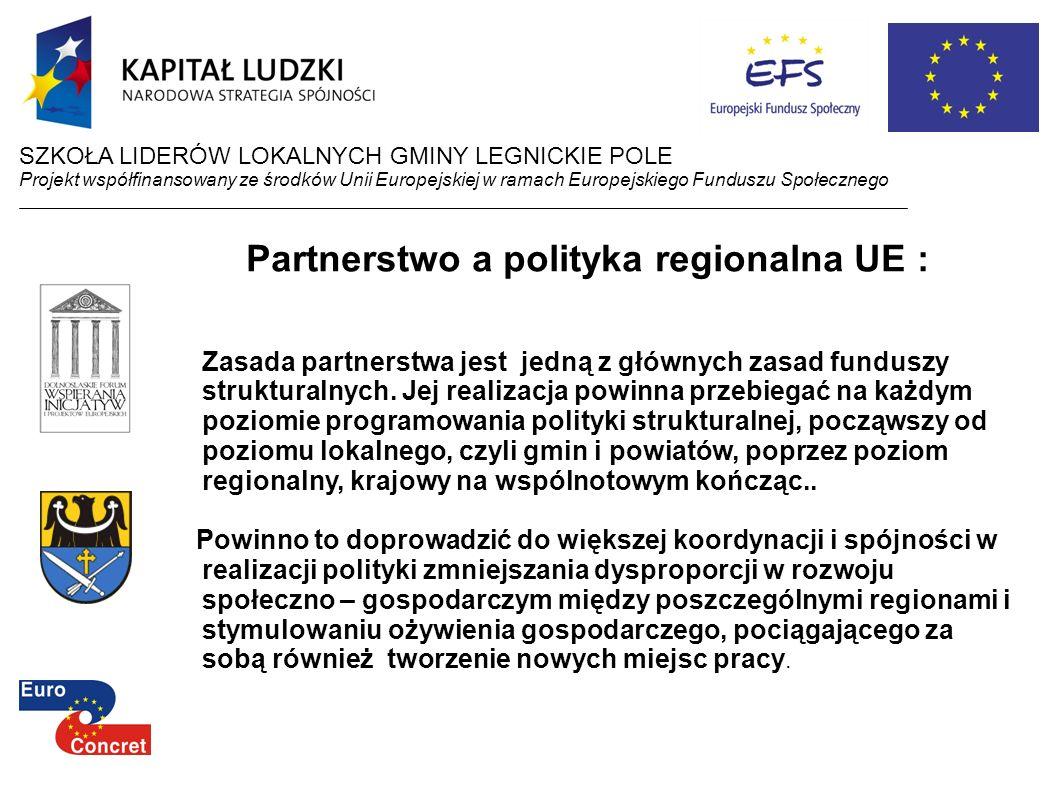 Partnerstwo a polityka regionalna UE : Zasada partnerstwa jest jedną z głównych zasad funduszy strukturalnych. Jej realizacja powinna przebiegać na ka