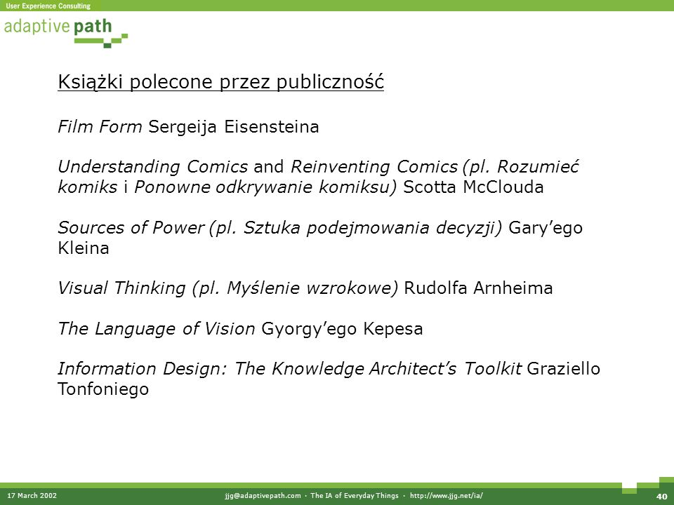 17 March 2002jjg@adaptivepath.com · The IA of Everyday Things · http://www.jjg.net/ia/ 40 Książki polecone przez publiczność Film Form Sergeija Eisensteina Understanding Comics and Reinventing Comics (pl.